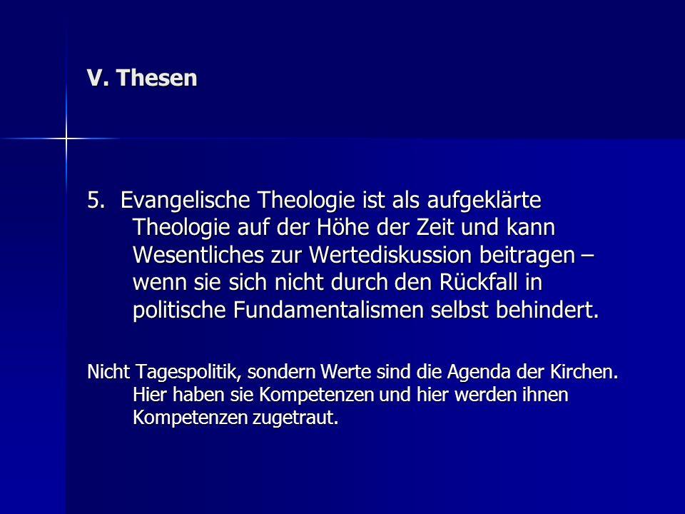 V. Thesen 5. Evangelische Theologie ist als aufgeklärte Theologie auf der Höhe der Zeit und kann Wesentliches zur Wertediskussion beitragen – wenn sie