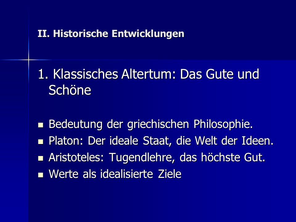 II. Historische Entwicklungen 1. Klassisches Altertum: Das Gute und Schöne Bedeutung der griechischen Philosophie. Bedeutung der griechischen Philosop