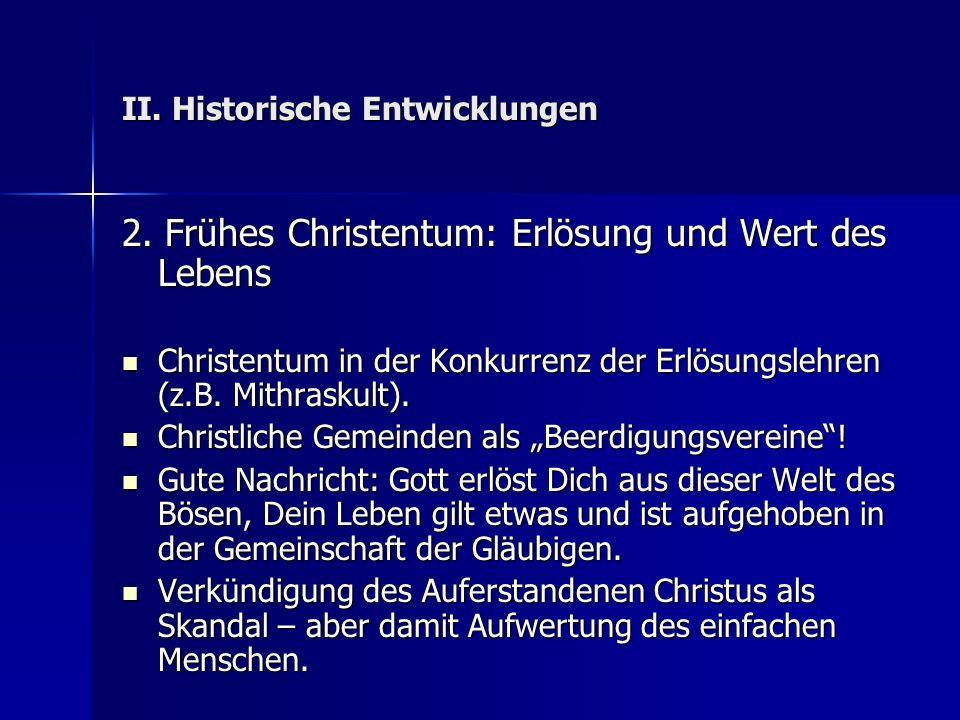 II. Historische Entwicklungen 2. Frühes Christentum: Erlösung und Wert des Lebens Christentum in der Konkurrenz der Erlösungslehren (z.B. Mithraskult)