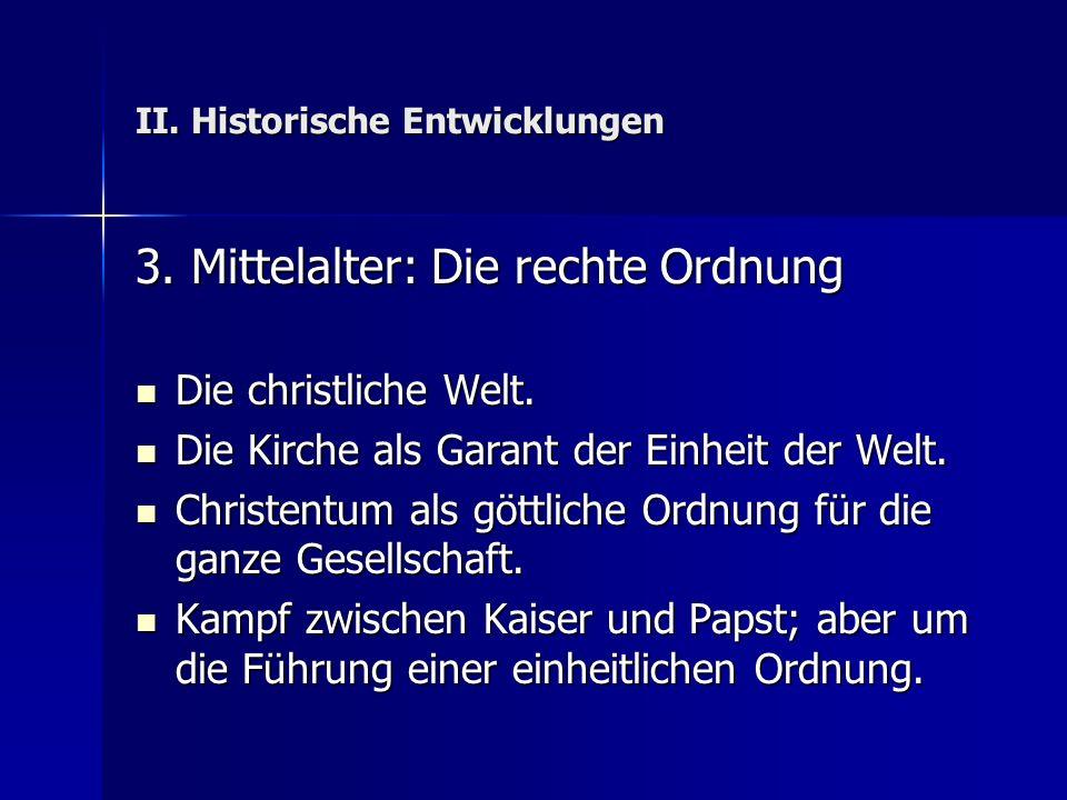 II.Historische Entwicklungen 3. Mittelalter: Die rechte Ordnung Die christliche Welt.