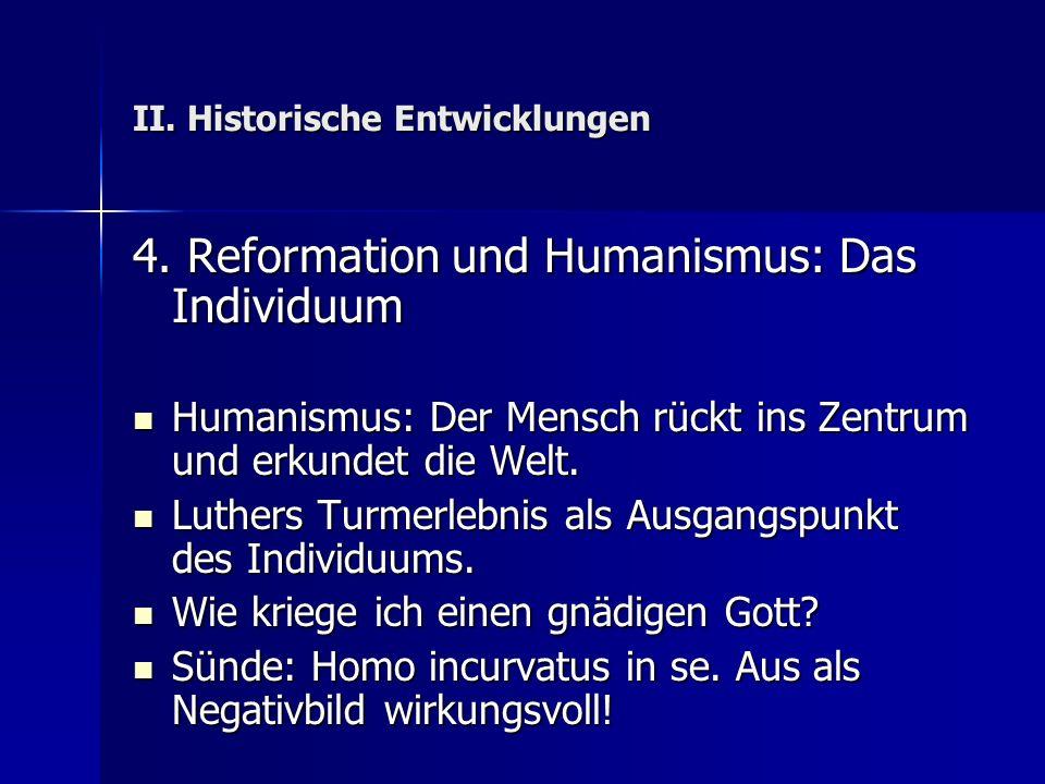 II. Historische Entwicklungen 4. Reformation und Humanismus: Das Individuum Humanismus: Der Mensch rückt ins Zentrum und erkundet die Welt. Humanismus