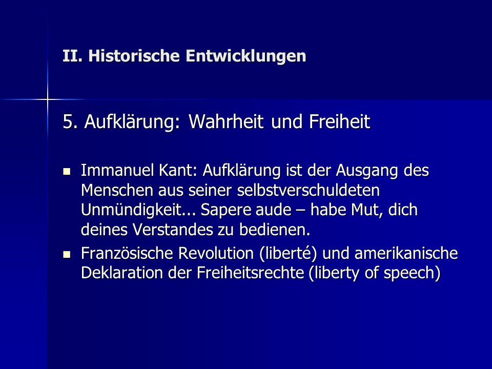II. Historische Entwicklungen 5. Aufklärung: Wahrheit und Freiheit Immanuel Kant: Aufklärung ist der Ausgang des Menschen aus seiner selbstverschuldet