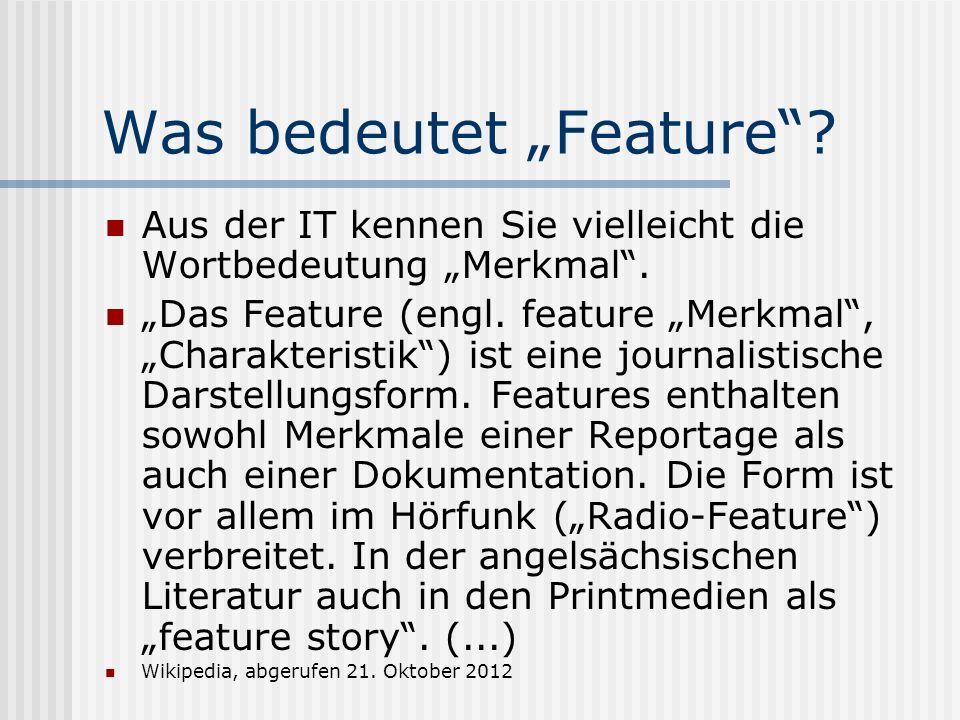 Was bedeutet Feature? Aus der IT kennen Sie vielleicht die Wortbedeutung Merkmal. Das Feature (engl. feature Merkmal, Charakteristik) ist eine journal