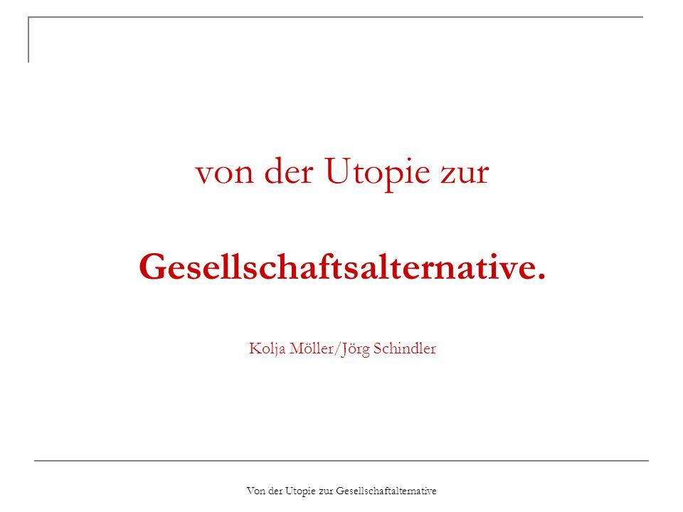 Von der Utopie zur Gesellschaftalternative von der Utopie zur Gesellschaftsalternative. Kolja Möller/Jörg Schindler