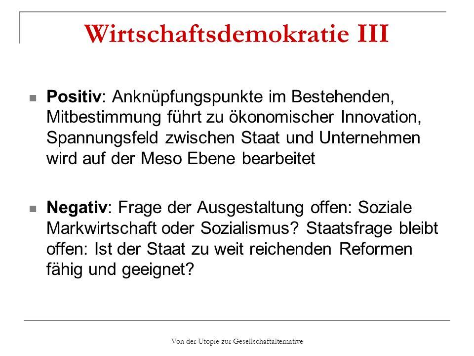 Von der Utopie zur Gesellschaftalternative Wirtschaftsdemokratie III Positiv: Anknüpfungspunkte im Bestehenden, Mitbestimmung führt zu ökonomischer In