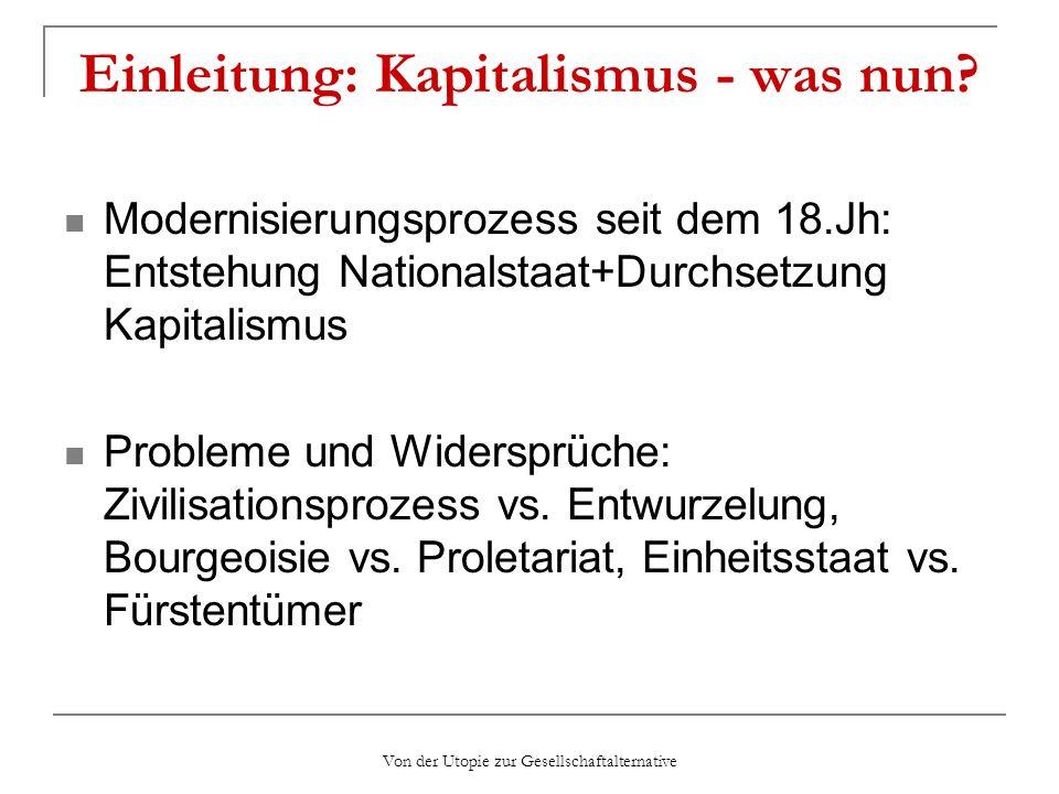 Von der Utopie zur Gesellschaftalternative Einleitung: Kapitalismus - was nun? Modernisierungsprozess seit dem 18.Jh: Entstehung Nationalstaat+Durchse