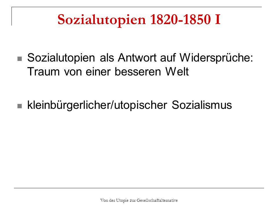 Von der Utopie zur Gesellschaftalternative Sozialutopien II Unterscheidung zwischen föderativen Utopien (Owen, Fourier) und zentralistischen Utopien (Cabet, Saint Simon)