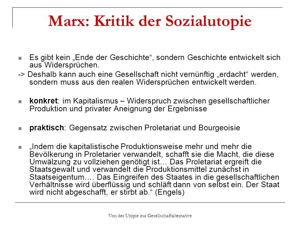Von der Utopie zur Gesellschaftalternative Marx: Kritik der Sozialutopie Es gibt kein Ende der Geschichte, sondern Geschichte entwickelt sich aus Wide