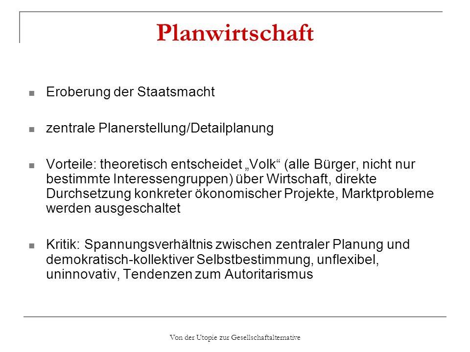 Von der Utopie zur Gesellschaftalternative Planwirtschaft Eroberung der Staatsmacht zentrale Planerstellung/Detailplanung Vorteile: theoretisch entsch