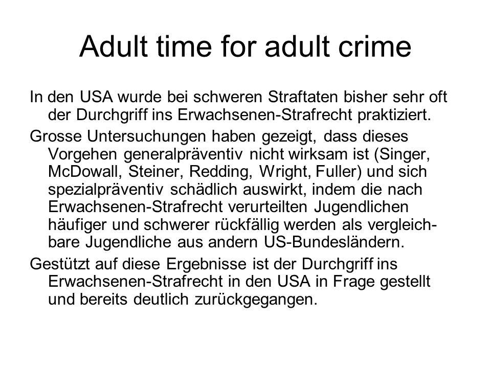 Adult time for adult crime In den USA wurde bei schweren Straftaten bisher sehr oft der Durchgriff ins Erwachsenen-Strafrecht praktiziert. Grosse Unte