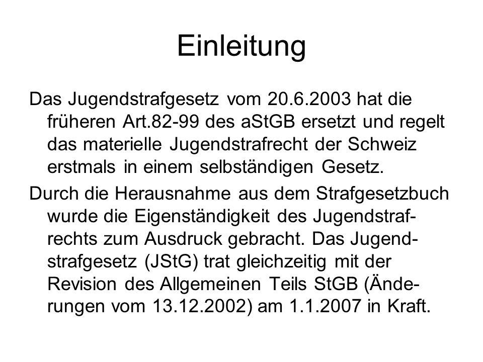 Einleitung Das Jugendstrafgesetz vom 20.6.2003 hat die früheren Art.82-99 des aStGB ersetzt und regelt das materielle Jugendstrafrecht der Schweiz ers
