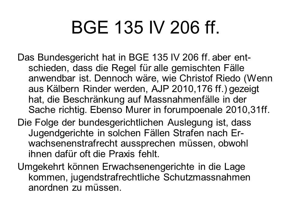BGE 135 IV 206 ff. Das Bundesgericht hat in BGE 135 IV 206 ff. aber ent- schieden, dass die Regel für alle gemischten Fälle anwendbar ist. Dennoch wär