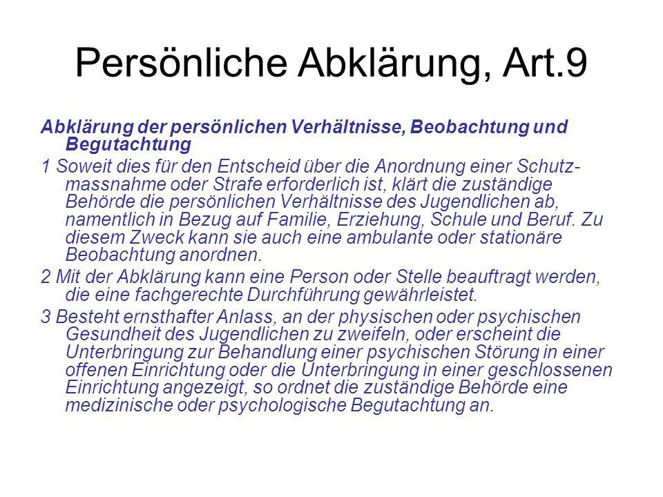 Persönliche Abklärung, Art.9 Abklärung der persönlichen Verhältnisse, Beobachtung und Begutachtung 1 Soweit dies für den Entscheid über die Anordnung