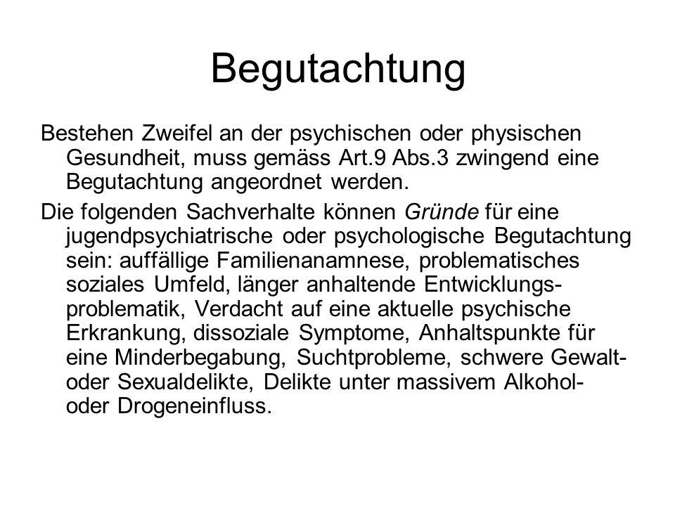 Begutachtung Bestehen Zweifel an der psychischen oder physischen Gesundheit, muss gemäss Art.9 Abs.3 zwingend eine Begutachtung angeordnet werden. Die