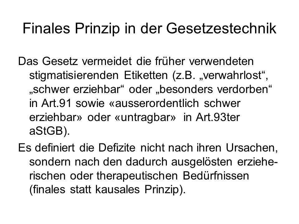 Finales Prinzip in der Gesetzestechnik Das Gesetz vermeidet die früher verwendeten stigmatisierenden Etiketten (z.B. verwahrlost, schwer erziehbar ode