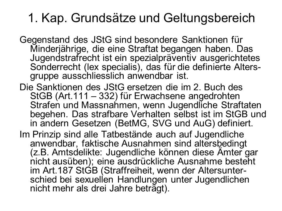 1. Kap. Grundsätze und Geltungsbereich Gegenstand des JStG sind besondere Sanktionen für Minderjährige, die eine Straftat begangen haben. Das Jugendst
