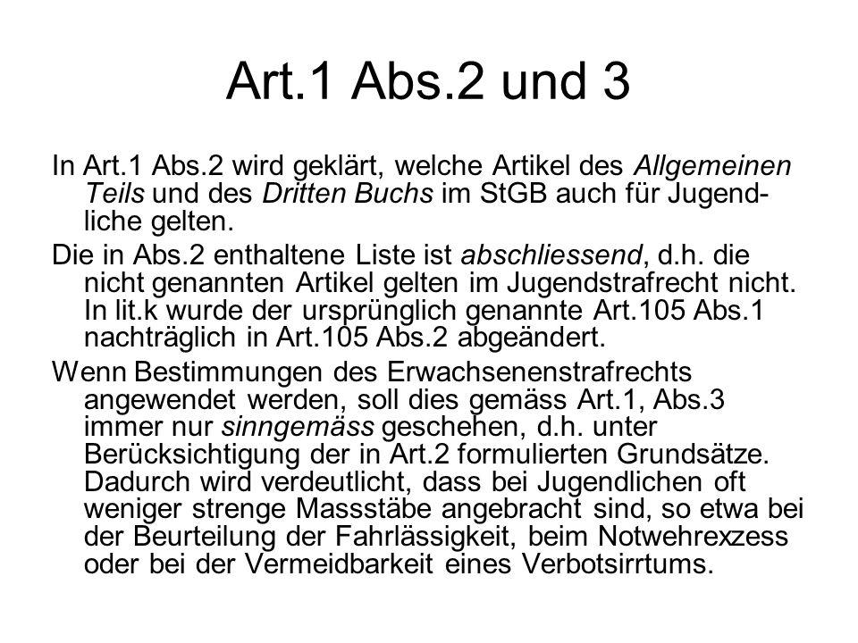 Art.1 Abs.2 und 3 In Art.1 Abs.2 wird geklärt, welche Artikel des Allgemeinen Teils und des Dritten Buchs im StGB auch für Jugend- liche gelten. Die i