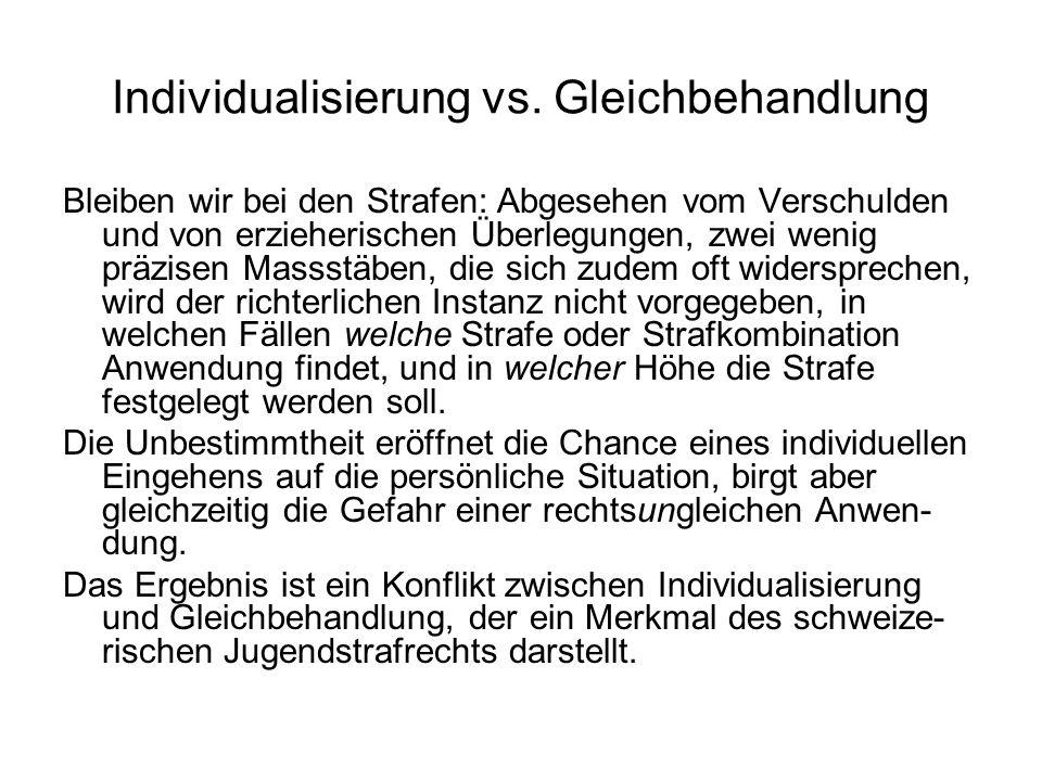 Individualisierung vs. Gleichbehandlung Bleiben wir bei den Strafen: Abgesehen vom Verschulden und von erzieherischen Überlegungen, zwei wenig präzise