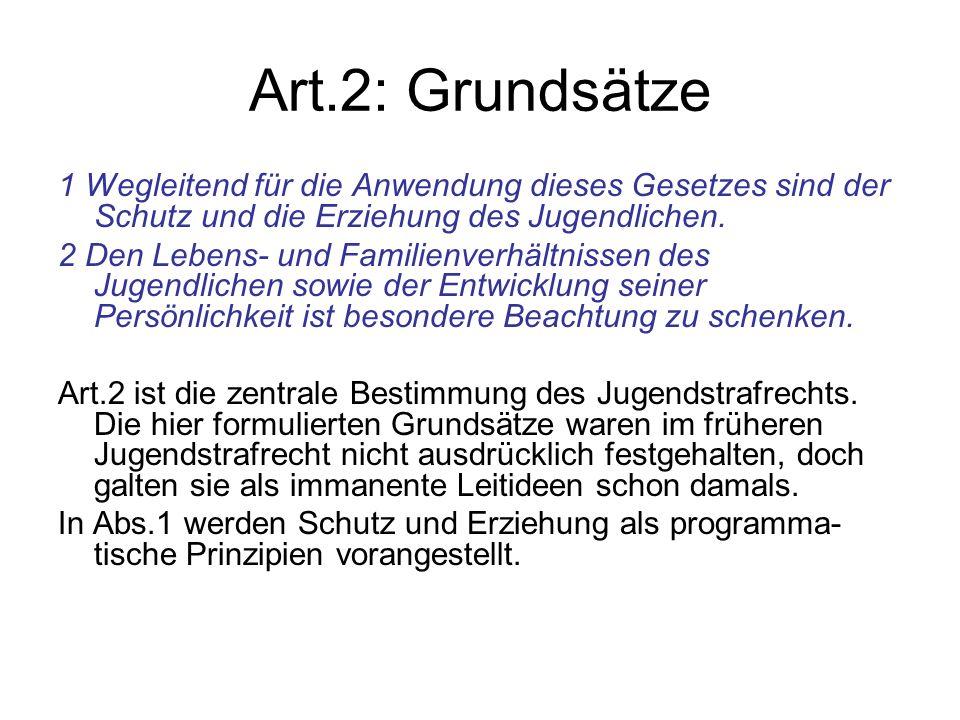 Art.2: Grundsätze 1 Wegleitend für die Anwendung dieses Gesetzes sind der Schutz und die Erziehung des Jugendlichen. 2 Den Lebens- und Familienverhält