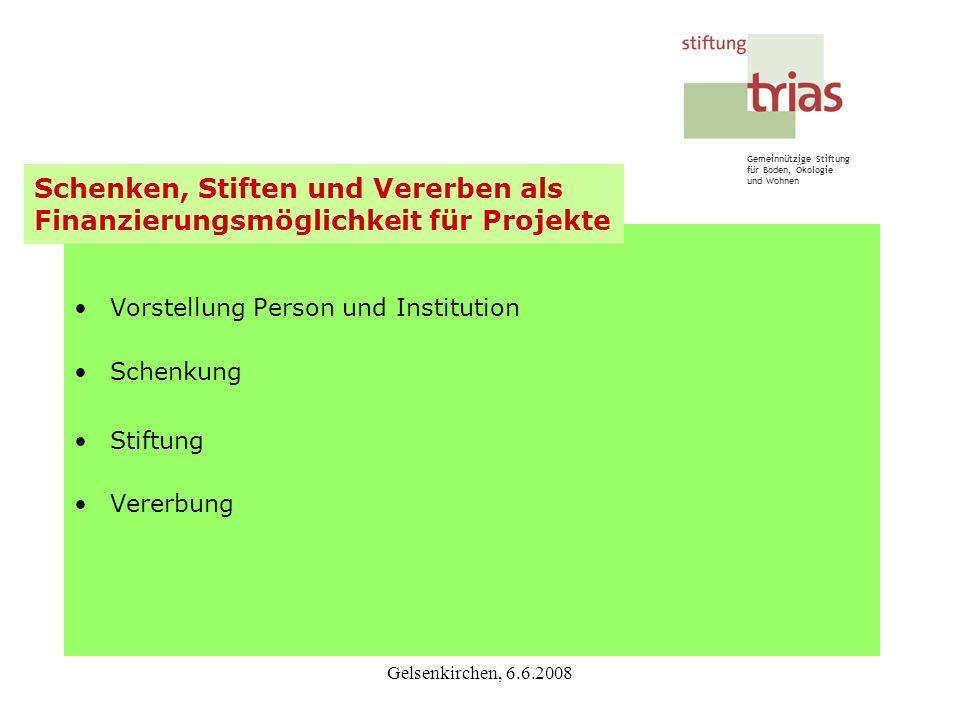 Gemeinnützige Stiftung für Boden, Ökologie und Wohnen Gelsenkirchen, 6.6.2008 Vorstellung Person und Institution Schenkung Stiftung Vererbung Schenken