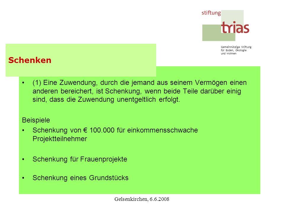 Gemeinnützige Stiftung für Boden, Ökologie und Wohnen Gelsenkirchen, 6.6.2008 § 516 Begriff der Schenkung (1) Eine Zuwendung, durch die jemand aus sei