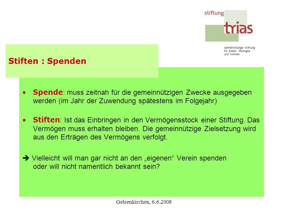 Gemeinnützige Stiftung für Boden, Ökologie und Wohnen Gelsenkirchen, 6.6.2008 Spende : muss zeitnah für die gemeinnützigen Zwecke ausgegeben werden (i