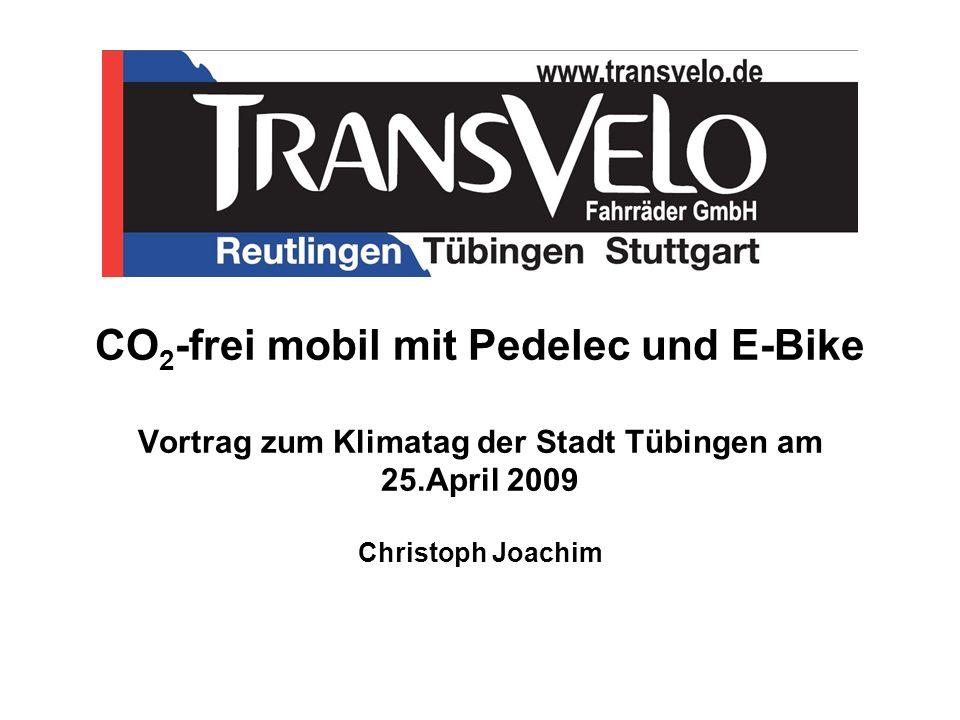 CO 2 -frei mobil mit Pedelec und E-Bike Vortrag zum Klimatag der Stadt Tübingen am 25.April 2009 Christoph Joachim