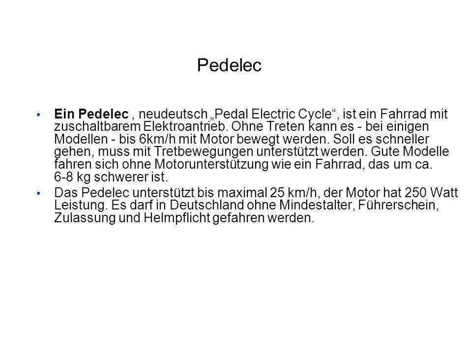 Pedelec Ein Pedelec, neudeutsch Pedal Electric Cycle, ist ein Fahrrad mit zuschaltbarem Elektroantrieb. Ohne Treten kann es - bei einigen Modellen - b