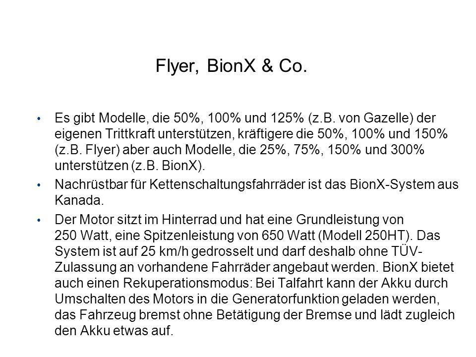 Flyer, BionX & Co. Es gibt Modelle, die 50%, 100% und 125% (z.B. von Gazelle) der eigenen Trittkraft unterstützen, kräftigere die 50%, 100% und 150% (