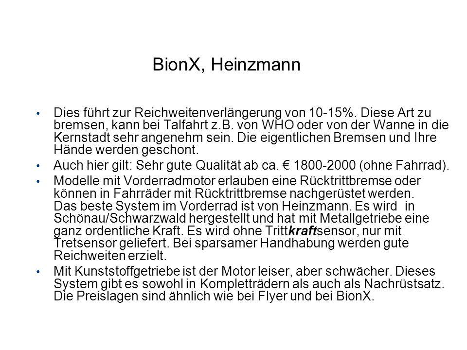BionX, Heinzmann Dies führt zur Reichweitenverlängerung von 10-15%. Diese Art zu bremsen, kann bei Talfahrt z.B. von WHO oder von der Wanne in die Ker