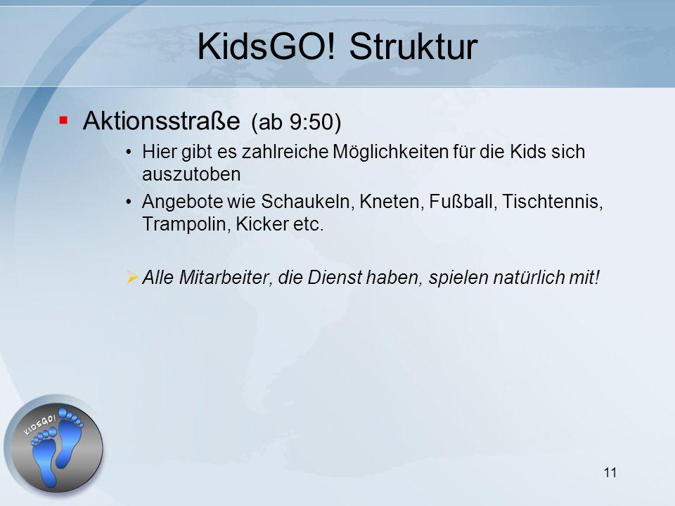 11 KidsGO! Struktur Aktionsstraße (ab 9:50) Hier gibt es zahlreiche Möglichkeiten für die Kids sich auszutoben Angebote wie Schaukeln, Kneten, Fußball