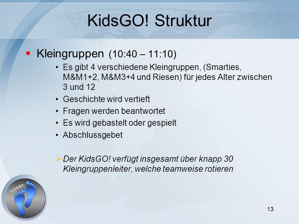 13 KidsGO! Struktur Kleingruppen (10:40 – 11:10) Es gibt 4 verschiedene Kleingruppen, (Smarties, M&M1+2, M&M3+4 und Riesen) für jedes Alter zwischen 3