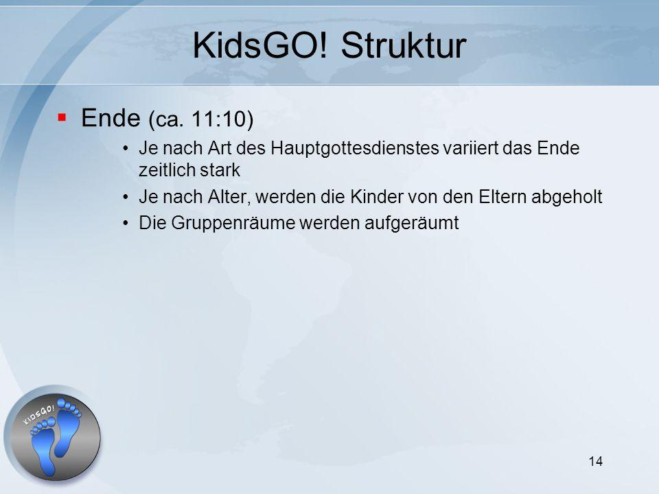 14 KidsGO! Struktur Ende (ca. 11:10) Je nach Art des Hauptgottesdienstes variiert das Ende zeitlich stark Je nach Alter, werden die Kinder von den Elt