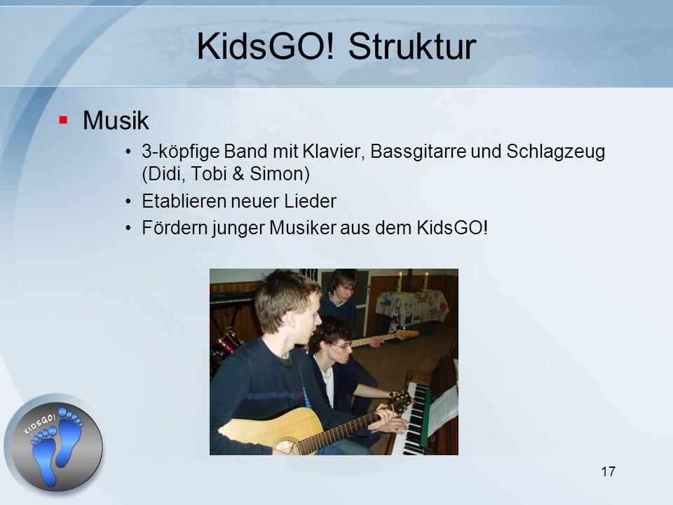 17 KidsGO! Struktur Musik 3-köpfige Band mit Klavier, Bassgitarre und Schlagzeug (Didi, Tobi & Simon) Etablieren neuer Lieder Fördern junger Musiker a