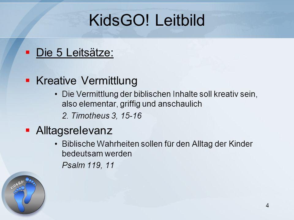 4 KidsGO! Leitbild Die 5 Leitsätze: Kreative Vermittlung Die Vermittlung der biblischen Inhalte soll kreativ sein, also elementar, griffig und anschau
