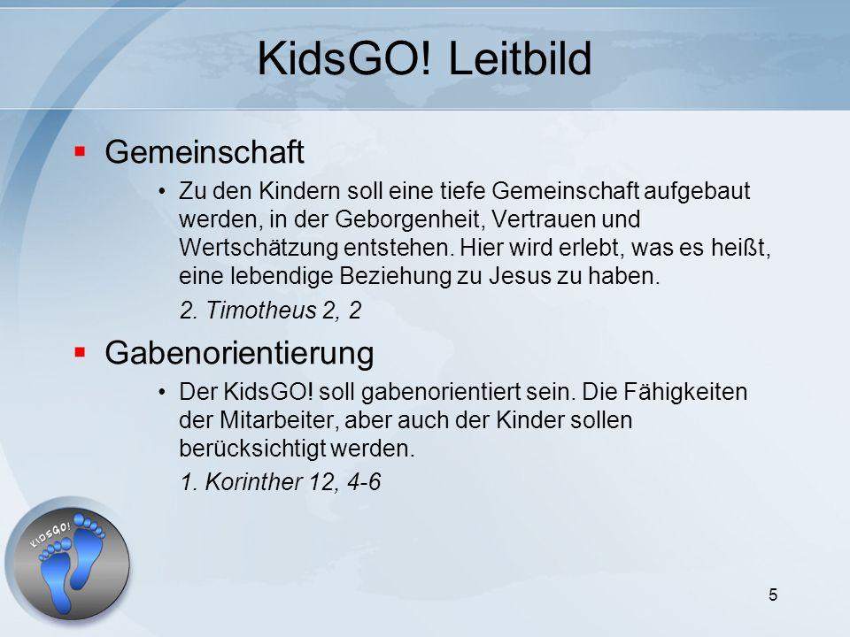 5 KidsGO! Leitbild Gemeinschaft Zu den Kindern soll eine tiefe Gemeinschaft aufgebaut werden, in der Geborgenheit, Vertrauen und Wertschätzung entsteh