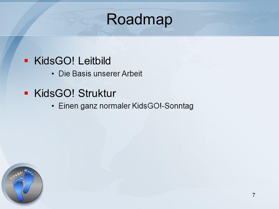 7 Roadmap KidsGO! Leitbild Die Basis unserer Arbeit KidsGO! Struktur Einen ganz normaler KidsGO!-Sonntag