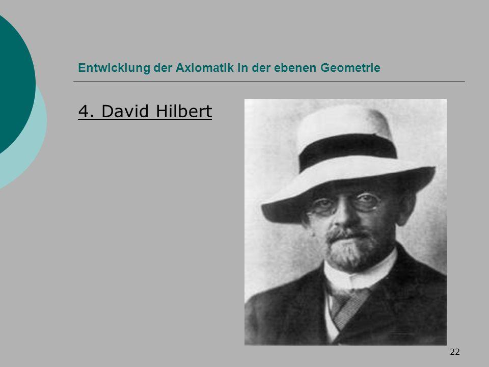22 Entwicklung der Axiomatik in der ebenen Geometrie 4. David Hilbert