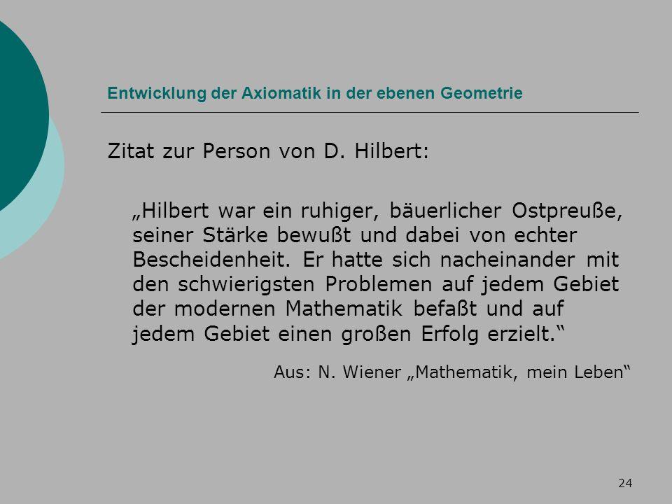 24 Entwicklung der Axiomatik in der ebenen Geometrie Zitat zur Person von D.