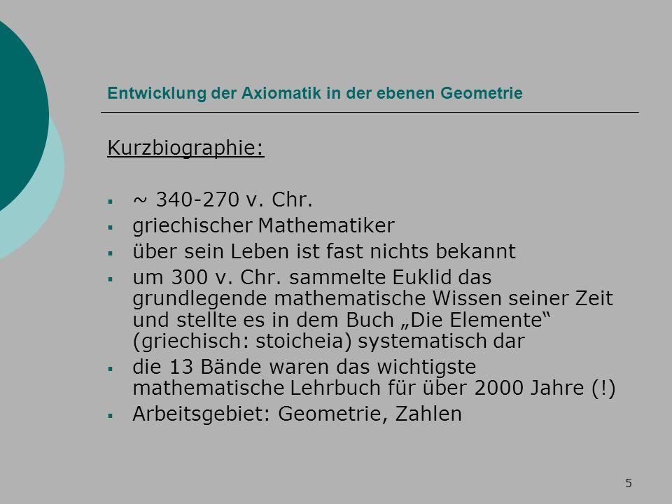 5 Entwicklung der Axiomatik in der ebenen Geometrie Kurzbiographie: ~ 340-270 v.