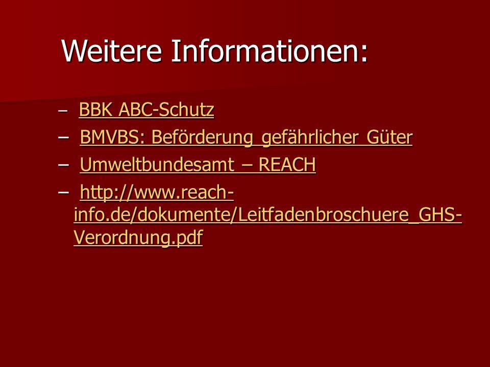 – BBK ABC-Schutz – BBK ABC-Schutz BBK ABC-Schutz BBK ABC-Schutz – BMVBS: Beförderung gefährlicher Güter BMVBS: Beförderung gefährlicher GüterBMVBS: Beförderung gefährlicher Güter – Umweltbundesamt – REACH Umweltbundesamt – REACHUmweltbundesamt – REACH – http://www.reach- info.de/dokumente/Leitfadenbroschuere_GHS- Verordnung.pdf http://www.reach- info.de/dokumente/Leitfadenbroschuere_GHS- Verordnung.pdfhttp://www.reach- info.de/dokumente/Leitfadenbroschuere_GHS- Verordnung.pdf Weitere Informationen:
