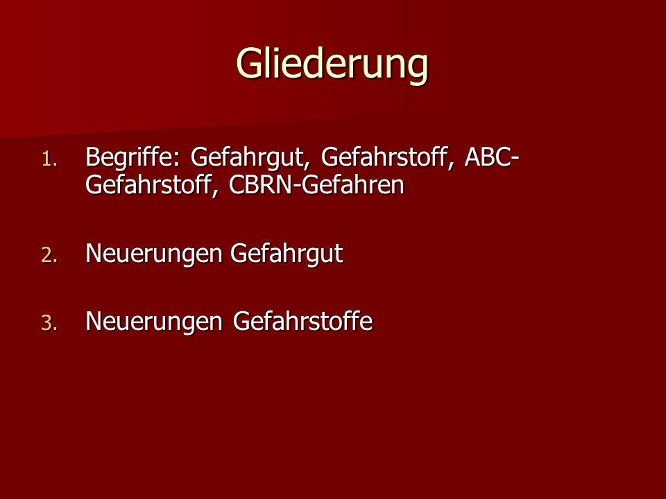 Gliederung 1.Begriffe: Gefahrgut, Gefahrstoff, ABC- Gefahrstoff, CBRN-Gefahren 2.