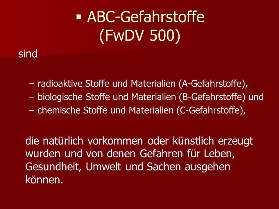 ABC-Gefahrstoffe (FwDV 500) sind – –radioaktive Stoffe und Materialien (A-Gefahrstoffe), – –biologische Stoffe und Materialien (B-Gefahrstoffe) und – –chemische Stoffe und Materialien (C-Gefahrstoffe), die natürlich vorkommen oder künstlich erzeugt wurden und von denen Gefahren für Leben, Gesundheit, Umwelt und Sachen ausgehen können.
