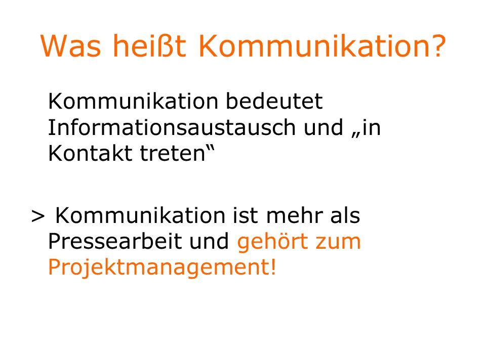 Was heißt Kommunikation? Kommunikation bedeutet Informationsaustausch und in Kontakt treten > Kommunikation ist mehr als Pressearbeit und gehört zum P