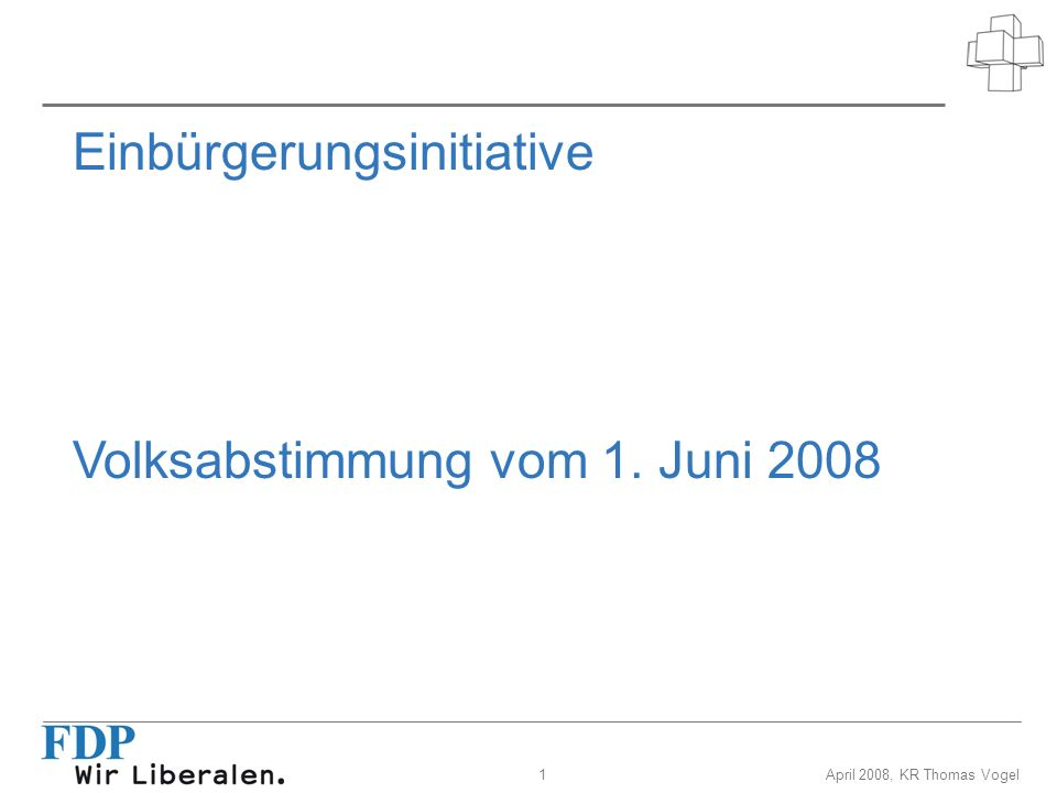 1April 2008, KR Thomas Vogel Einbürgerungsinitiative Volksabstimmung vom 1. Juni 2008