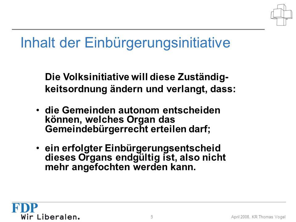5April 2008, KR Thomas Vogel Inhalt der Einbürgerungsinitiative Die Volksinitiative will diese Zuständig- keitsordnung ändern und verlangt, dass: die