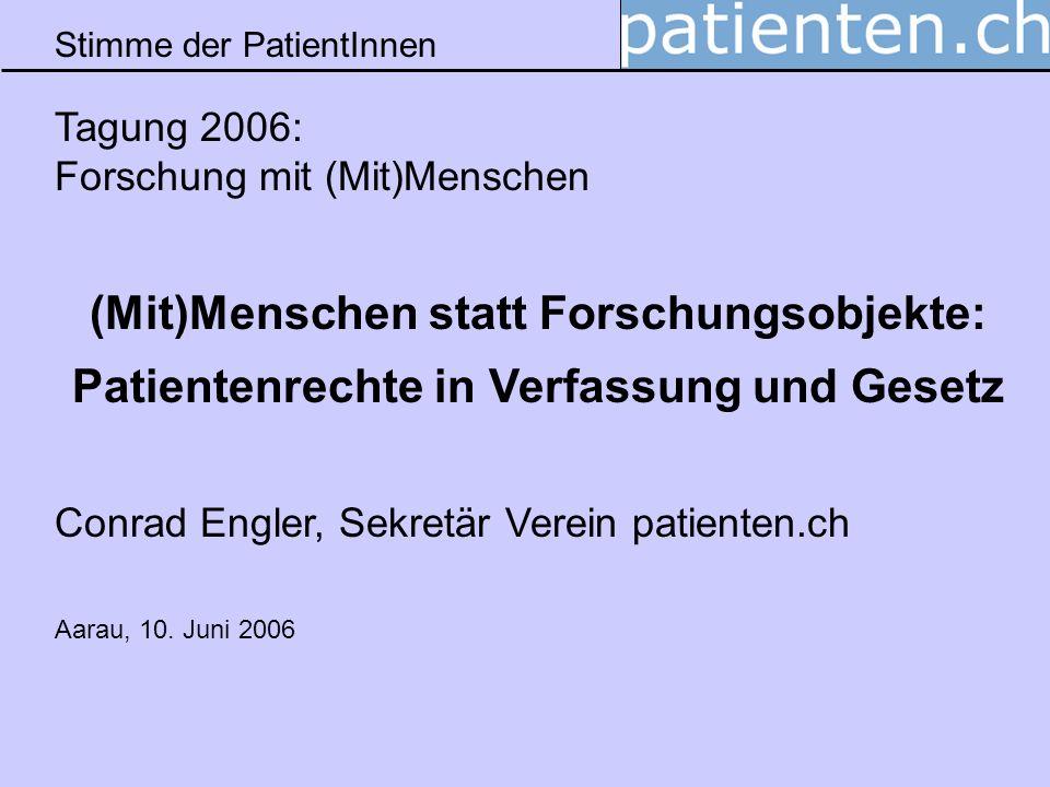 Stimme der PatientInnen Tagung 2006: Forschung mit (Mit)Menschen (Mit)Menschen statt Forschungsobjekte: Patientenrechte in Verfassung und Gesetz Conra
