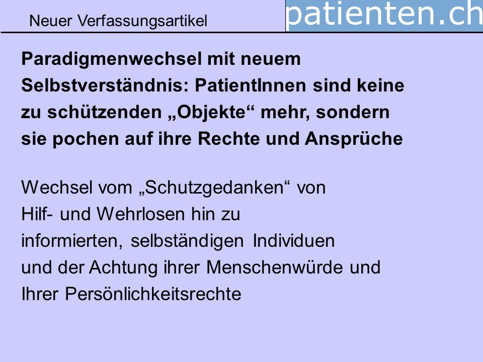 Neuer Verfassungsartikel Paradigmenwechsel mit neuem Selbstverständnis: PatientInnen sind keine zu schützenden Objekte mehr, sondern sie pochen auf ih