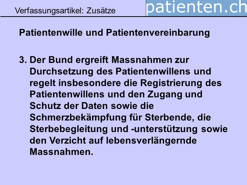Verfassungsartikel: Zusätze Patientenwille und Patientenvereinbarung 3. Der Bund ergreift Massnahmen zur Durchsetzung des Patientenwillens und regelt