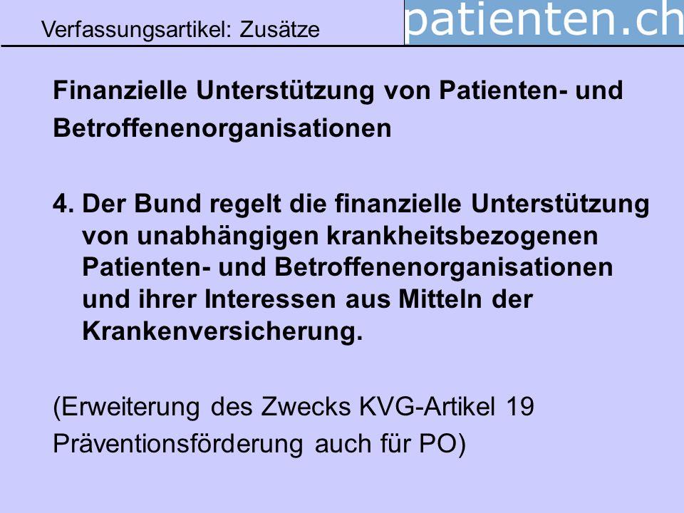 Verfassungsartikel: Zusätze Finanzielle Unterstützung von Patienten- und Betroffenenorganisationen 4. Der Bund regelt die finanzielle Unterstützung vo